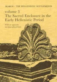 Ikaros: The Hellenistic Settlements: Volume 3: The Sacred Enclosure in the Early Hellenistic Period
