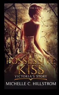 The Possessive Kiss: Victora's Story: (Book Two of the Kiss Series)