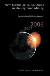 International Mining Forum 2006, New Technological Solutions in Underground Mining