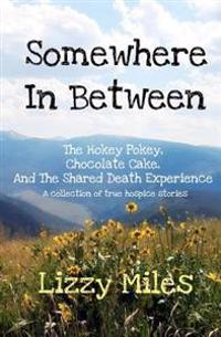 Somewhere in Between: The Hokey Pokey, Chocolate Cake, and the Shared Death Experience