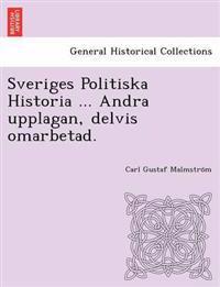 Sveriges Politiska Historia ... Andra Upplagan, Delvis Omarbetad.