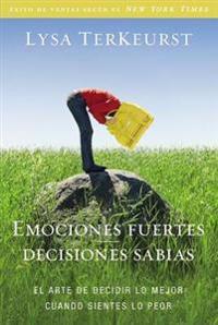 Emociones fuertes decisiones sabias / Strong emotions wise decisions
