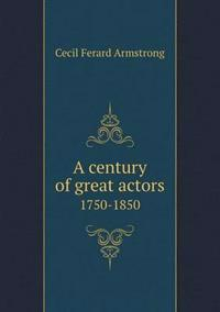 A Century of Great Actors 1750-1850