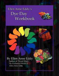 Ellen Anne Eddy's Dye Day Workbook