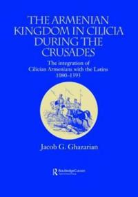 The Armenian Kingdom in Cilicia During the Crusades