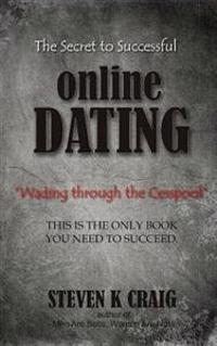 The Secret to Successful Online Dating: Wading Through the Cesspool