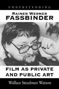 Understanding Rainer Werner Fassbinder