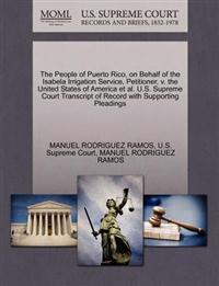 The People of Puerto Rico, on Behalf of the Isabela Irrigation Service, Petitioner, V. the United States of America et al. U.S. Supreme Court Transcript of Record with Supporting Pleadings