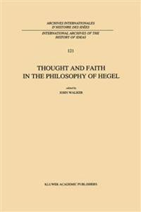 Thought and Faith in the Philosophy of Hegel