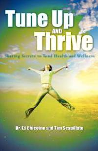 Tune Up and Thrive: Sharing Secrets to Total Health and Wellness