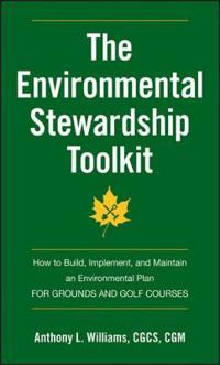 The Environmental Stewardship Toolkit: How to Build, Implement, and Maintain an Environmental Plan for Grounds and Golf Courses