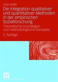 Die Integration Qualitativer Und Quantitativer Methoden in Der Empirischen Sozialfurschung