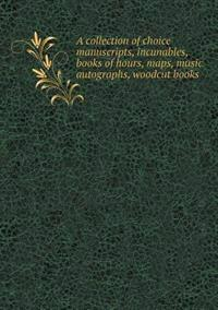 A Collection of Choice Manuscripts, Incunables, Books of Hours, Maps, Music Autographs, Woodcut Books