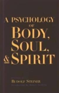 A Psychology of Body, Soul, and Spirit: Anthroposophy, Psychosophy, Pneumatosophy (Cw115)