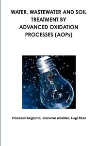 Water, Wastewater and Soil Treatment by Advanced Oxidation Processes (Aops)