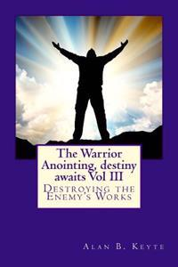 The Warrior Anointing, Destiny Awaits: Destroying the Enemy's Works