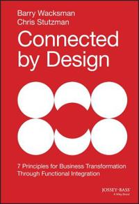 Connected by Design: 7 Principles of Business Transformation Through Functional Integration