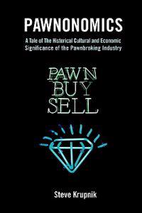 Pawnonomics: A Tale of the Historical, Cultural, and Economic Significance of the Pawnbroking Industry