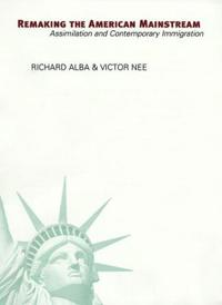 Remaking the American Mainstream: Assimilation and Contemporary Immigration