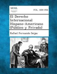 El Derecho Internacional Hispano-Americano (Publico y Privado)