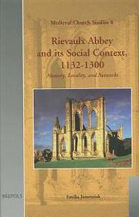 Rievaulx Abbey And Its Social Context, 1132-1300