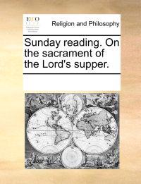 Sunday Reading. on the Sacrament of the Lord's Supper