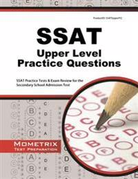 SSAT Upper Level Practice Questions: SSAT Practice Tests & Exam Review for the Secondary School Admission Test