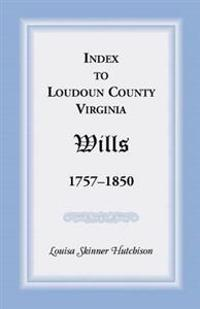 Index to Loudoun County, Virginia Wills, 1757-1850