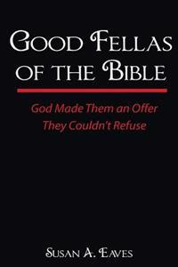 Good Fellas of the Bible: God Made Them an Offer They Couldn't Refuse