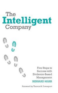 The Intelligent Company: Five Steps to Success with Evidence-Based Management