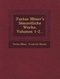 Justus Möser's Sämmtliche Werke, Volumes 1-2...
