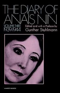 The Diary of Anais Nin Volume 3 1939-1944: Vol. 3 (1939-1944)