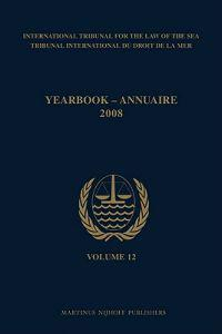 Yearbook International Tribunal for the Law of the Sea / Annuaire Tribunal International Du Droit de La Mer, Volume 12 (2008)
