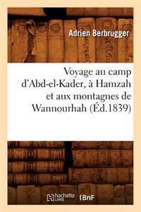Voyage Au Camp d'Abd-El-Kader, � Hamzah Et Aux Montagnes de Wannourhah (�d.1839)