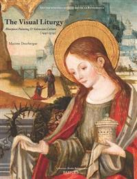 Visual Liturgy: Altarpiece Painting and Valencian Culture (1442-1519)