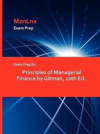 Exam Prep for Principles of Managerial Finance by Gitman, 10th Ed.