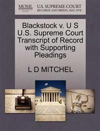 Blackstock V. U S U.S. Supreme Court Transcript of Record with Supporting Pleadings