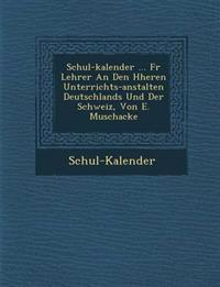 Schul-Kalender ... F R Lehrer an Den H Heren Unterrichts-Anstalten Deutschlands Und Der Schweiz, Von E. Muschacke