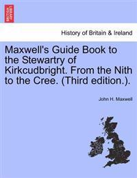 Maxwell's Guide Book to the Stewartry of Kirkcudbright. from the Nith to the Cree. (Third Edition.).