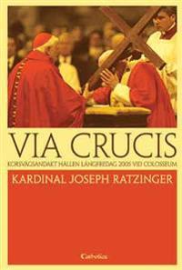 Via Crucis : korsvägen vid Colosseum : betraktelser och böner av Joseph Ratzinger