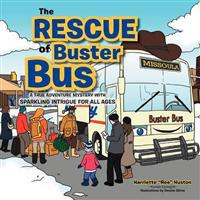 The Rescue of Buster Bus: A True Adventure Mystery with Sparkling Intrigue for All Ages