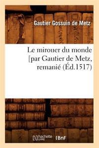 Le Mirouer Du Monde [par Gautier de Metz, Remani� (�d.1517)
