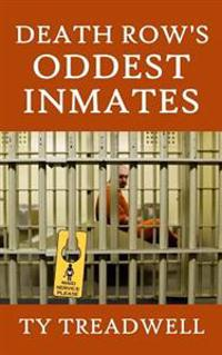 Death Row's Oddest Inmates