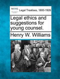 Legal Ethics and Suggestions for Young Counsel.