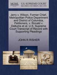 Jerry V. Wilson, Former Chief, Metropolitan Police Department and District of Columbia, Petitioners, V. Ronald V. Dellums Et Al. U.S. Supreme Court Transcript of Record with Supporting Pleadings