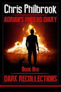 Dark Recollections: Adrian's Undead Diary Book One