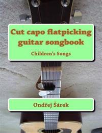 Cut Capo Flatpicking Guitar Songbook: Children's Songs