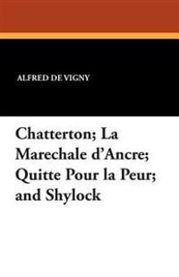 Chatterton; La Marechale D'Ancre; Quitte Pour La Peur; And Shylock