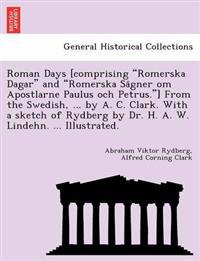 Roman Days [Comprising Romerska Dagar and Romerska Sa Gner Om Apostlarne Paulus Och Petrus.] from the Swedish, ... by A. C. Clark. with a Sketch of Rydberg by Dr. H. A. W. Lindehn. ... Illustrated.