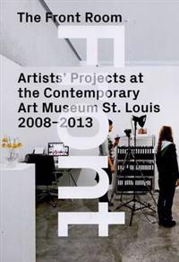 The Front Room - Artists' Projects at the Contemporary Art Museum St. Louis 2008-2013
